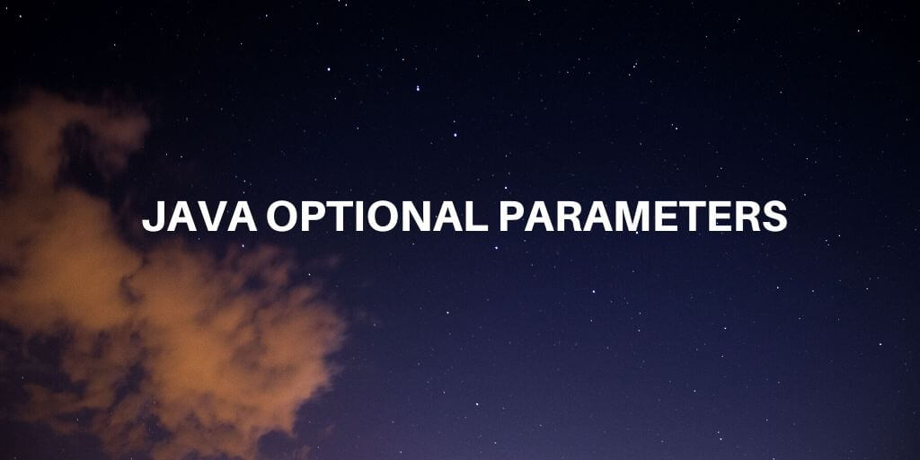 Complete guide to Java optional parameters